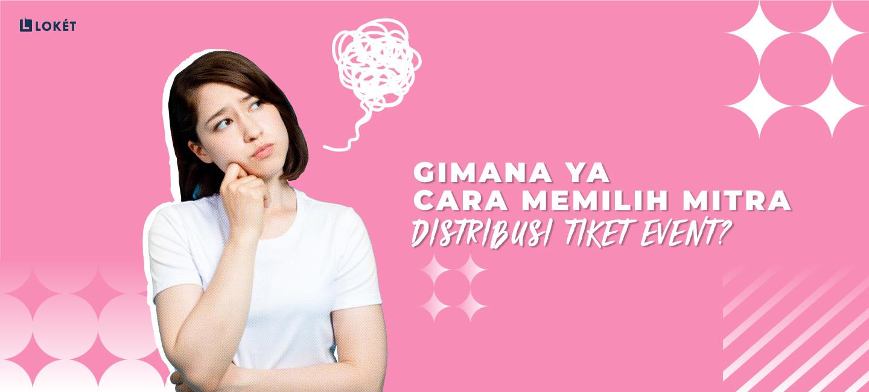 image Tips Memilih Mitra Distribusi Event di Loket.com