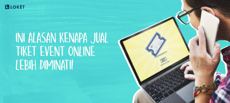 image Ini Alasan Kenapa Jual Tiket Event Online Lebih diminati!