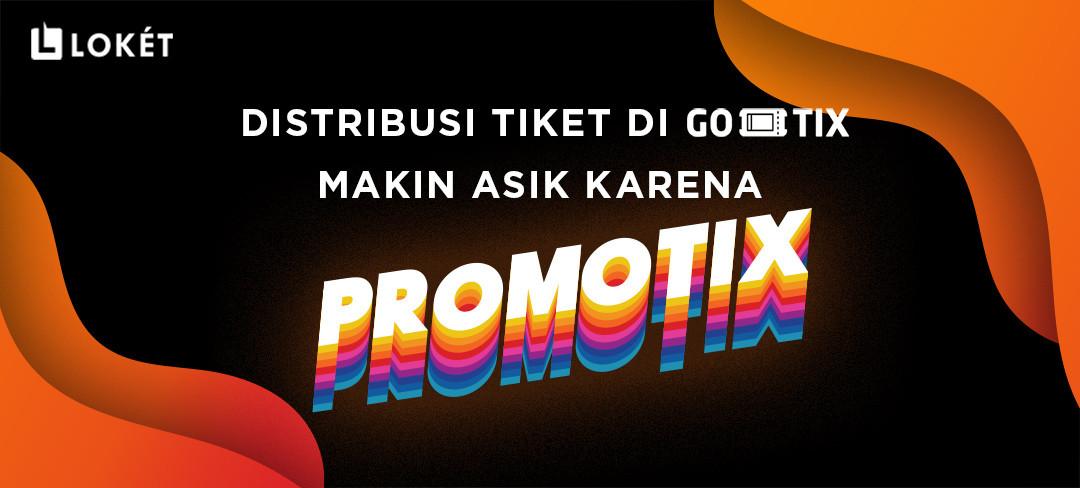 image Kini, Distribusikan Tiket di GO-TIX Lebih Asik karena Ada Promotix!