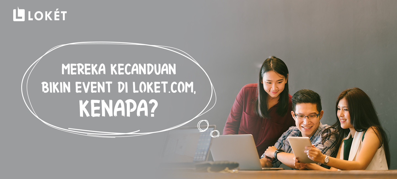 image Kecanduan Bikin Event di Loket.com, Kenapa?