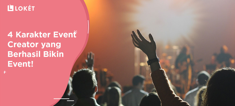 image Cara Membuat Event Sukses? Event Creator Wajib Punya 4 Karakter Ini