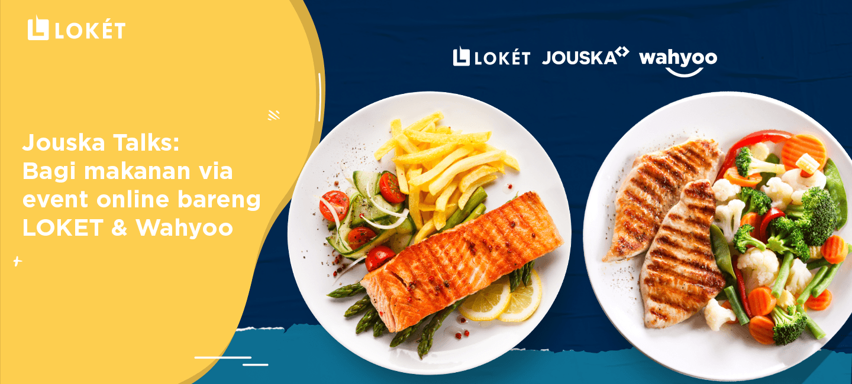 image Jouska Talks: Bagi Makanan via Event Online Bareng LOKET & Wahyoo
