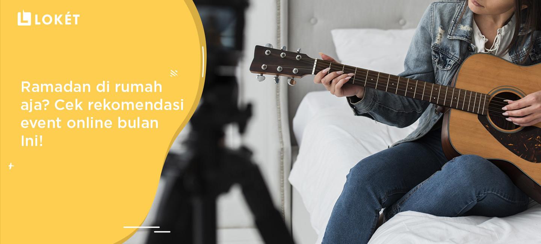 image Ramadan di Rumah Aja? Cek Rekomendasi Event Online Bulan Ini!
