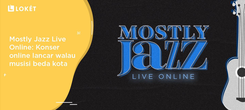 image Mostly Jazz Live Online: Konser Online Lancar Walau Musisi Beda Kota