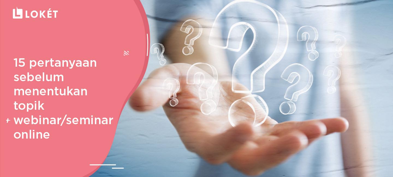 image 15 Pertanyaan Sebelum Menentukan Topik Webinar/Seminar Online