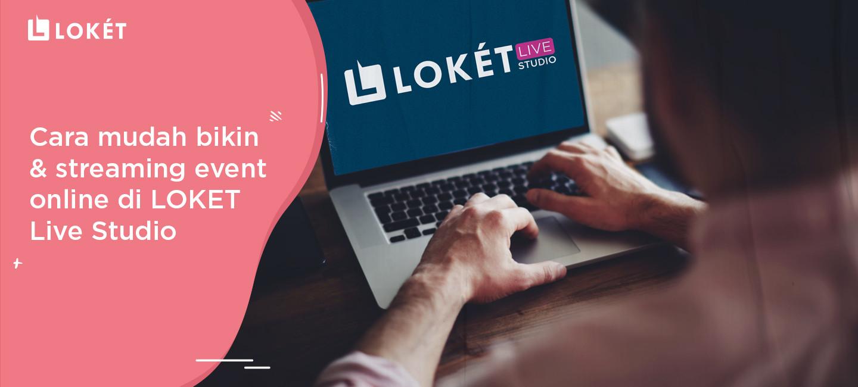 image Cara Mudah Bikin & Streaming Event Online di LOKET Live Studio