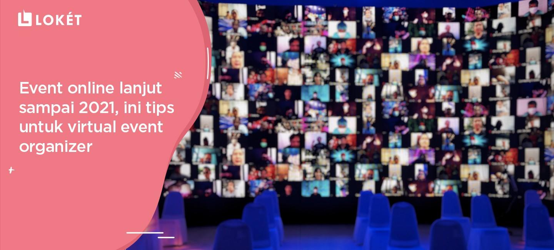 image Event Online Lanjut Sampai 2021, Ini Tips untuk Virtual Event Organizer